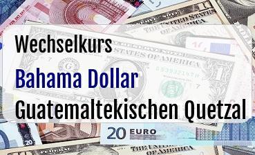 Bahama Dollar in Guatemaltekischen Quetzal