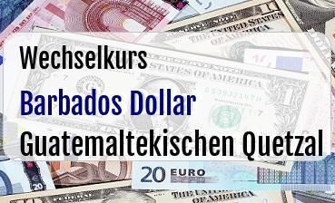 Barbados Dollar in Guatemaltekischen Quetzal