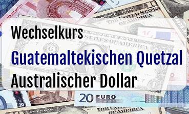 Guatemaltekischen Quetzal in Australischer Dollar
