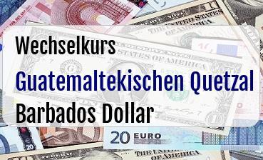 Guatemaltekischen Quetzal in Barbados Dollar