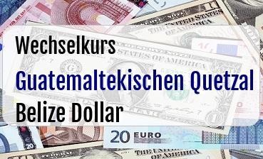 Guatemaltekischen Quetzal in Belize Dollar