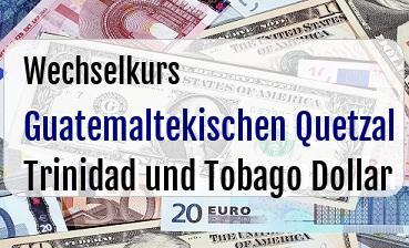 Guatemaltekischen Quetzal in Trinidad und Tobago Dollar
